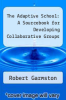 cover of The Adaptive School: A Sourcebook for Developing Collaborative Groups (2nd edition)