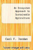 cover of An Ecosystem Approach to Sustainable Agriculture