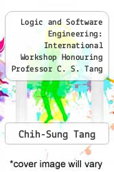 Cover of Logic and Software Engineering: International Workshop Honouring Professor C. S. Tang on the Occasion of His 70th Birthday EDITIONDESC (ISBN 978-9810228040)