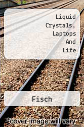 Liquid Crystals, Laptops And Life A digital copy of  Liquid Crystals, Laptops And Life  by Fisch. Download is immediately available upon purchase!