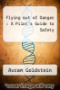 cover of Flying out of Danger : A Pilot`s Guide to Safety
